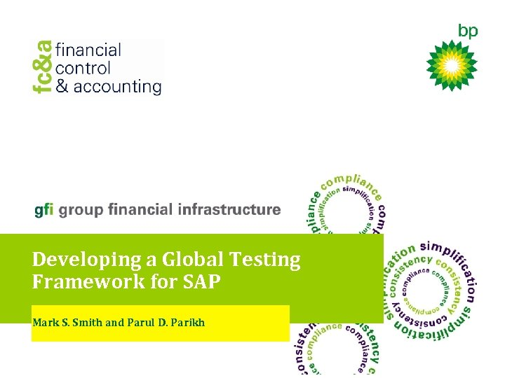 Developing a Global Testing Framework for SAP Mark S. Smith and Parul D. Parikh