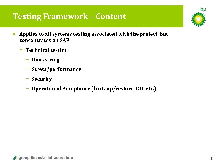 Testing Framework – Content • Applies to all systems testing associated with the project,