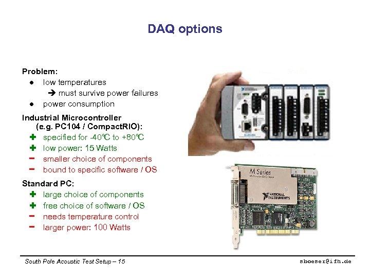 DAQ options Problem: l low temperatures must survive power failures l power consumption Industrial