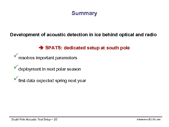 Summary Development of acoustic detection in ice behind optical and radio SPATS: dedicated setup