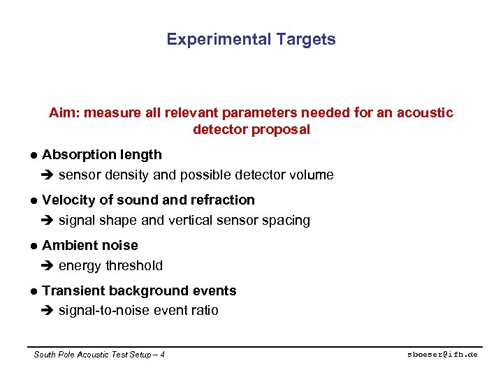 Experimental Targets Aim: measure all relevant parameters needed for an acoustic detector proposal l
