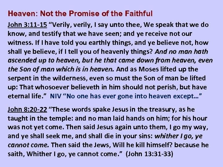 """Heaven: Not the Promise of the Faithful John 3: 11 -15 """"Verily, verily, I"""