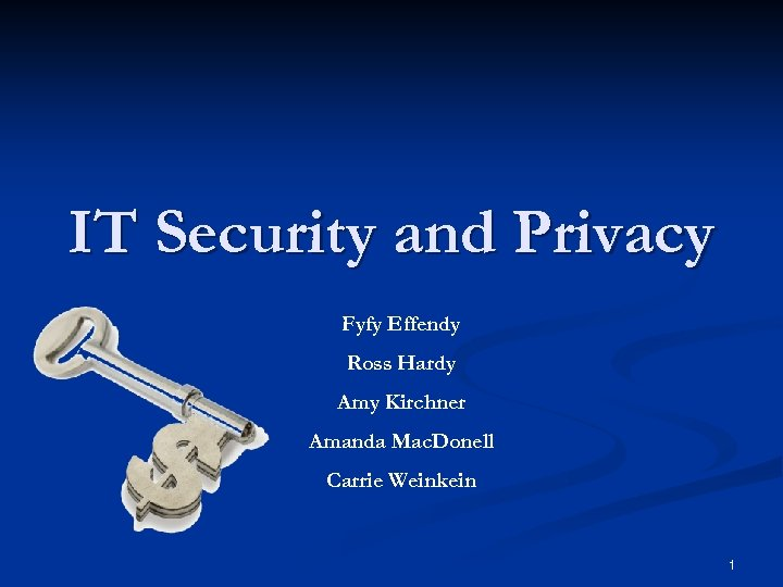 IT Security and Privacy Fyfy Effendy Ross Hardy Amy Kirchner Amanda Mac. Donell Carrie