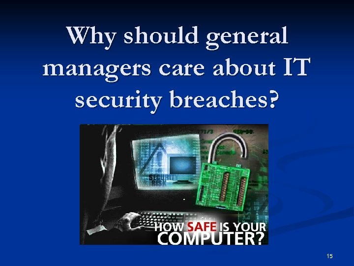 Why should general managers care about IT security breaches? 15