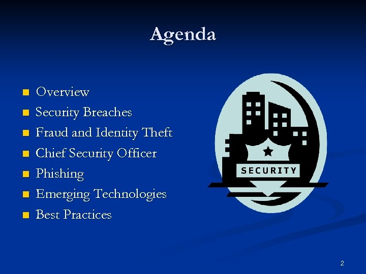 Agenda n n n n Overview Security Breaches Fraud and Identity Theft Chief Security
