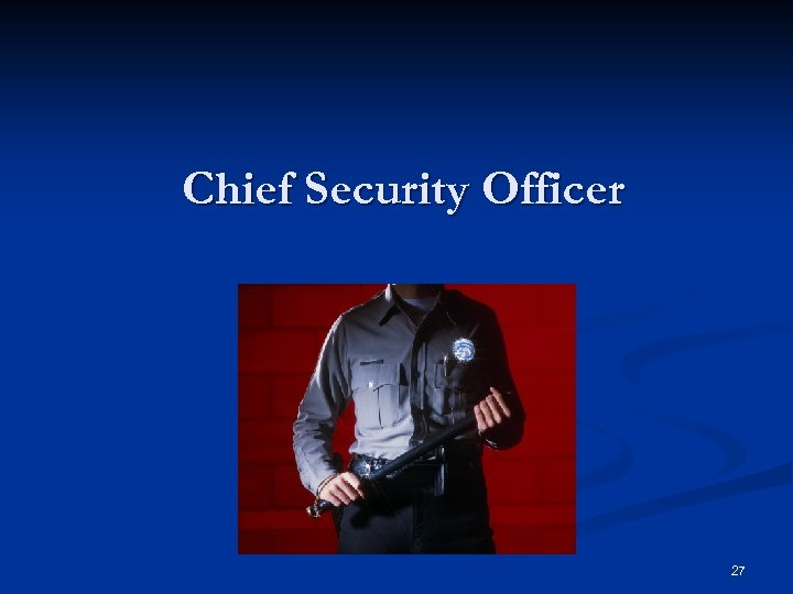 Chief Security Officer 27