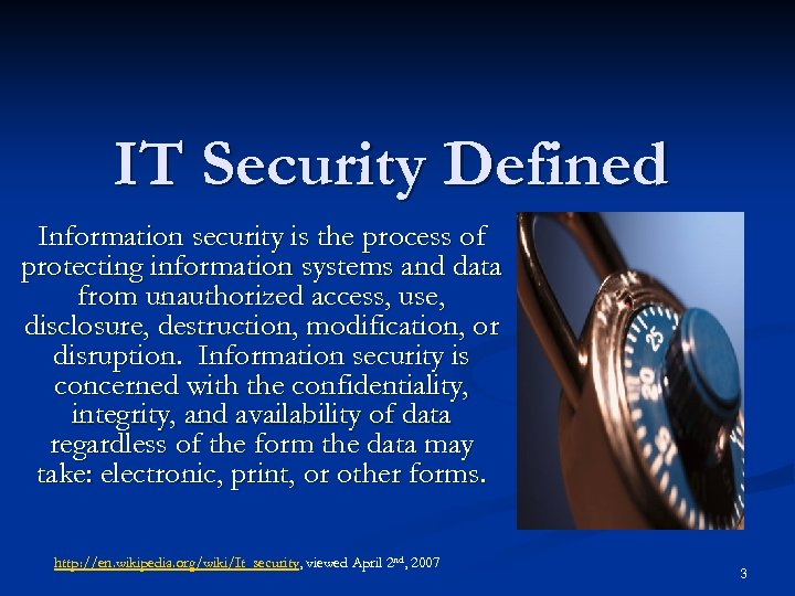 IT Security Defined Information security is the process of protecting information systems and data