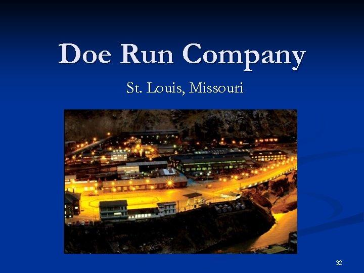 Doe Run Company St. Louis, Missouri 32