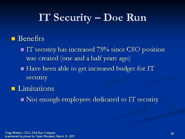 IT Security – Doe Run n Benefits IT security has increased 75% since CSO
