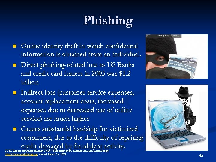 Phishing Online identity theft in which confidential information is obtained from an individual. n
