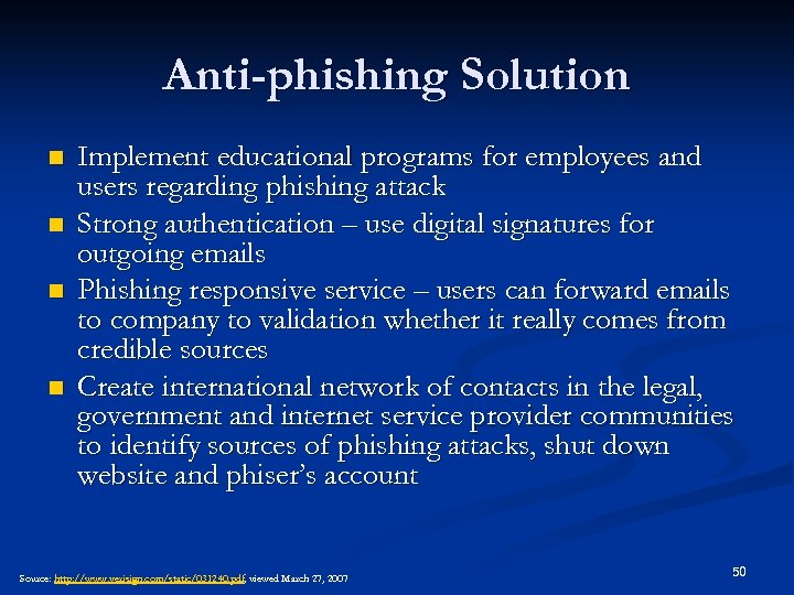 Anti-phishing Solution n n Implement educational programs for employees and users regarding phishing attack