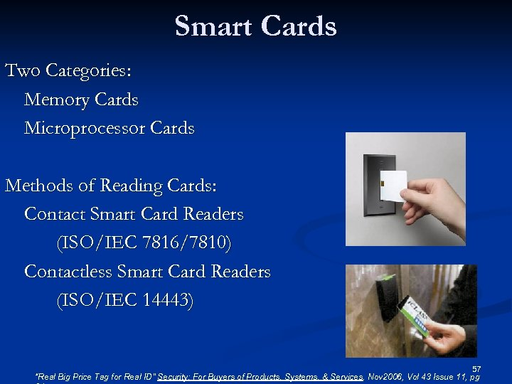 Smart Cards Two Categories: Memory Cards Microprocessor Cards Methods of Reading Cards: Contact Smart