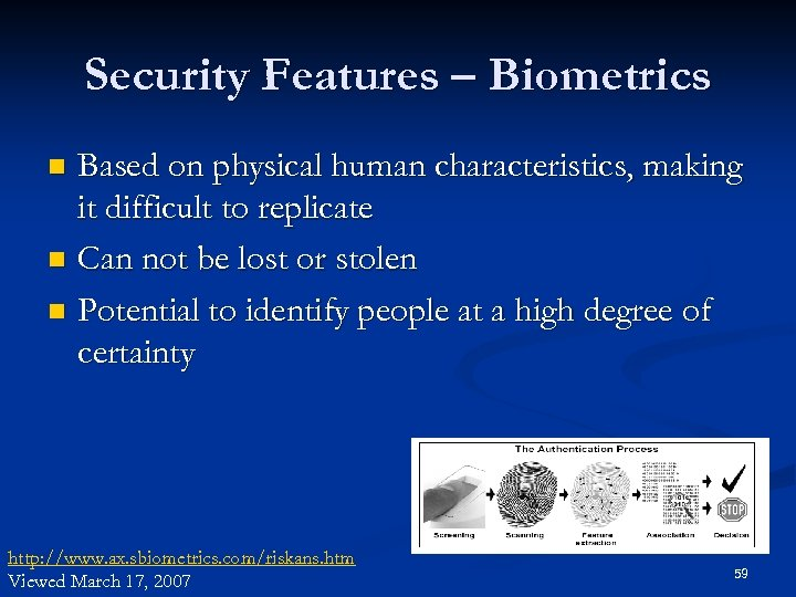 Security Features – Biometrics Based on physical human characteristics, making it difficult to replicate