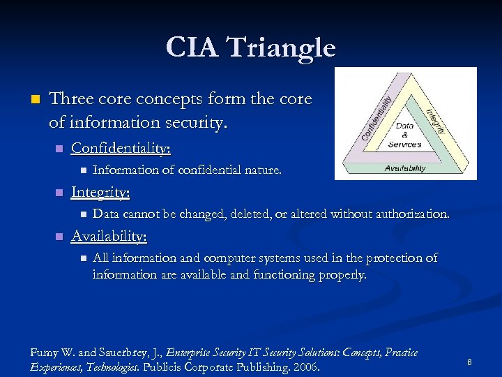 CIA Triangle n Three core concepts form the core of information security. n Confidentiality: