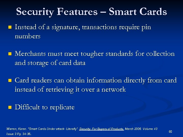Security Features – Smart Cards n Instead of a signature, transactions require pin numbers