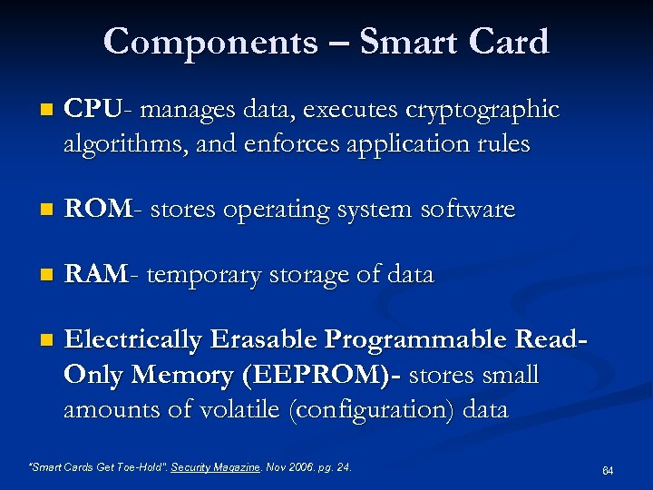 Components – Smart Card n CPU- manages data, executes cryptographic algorithms, and enforces application