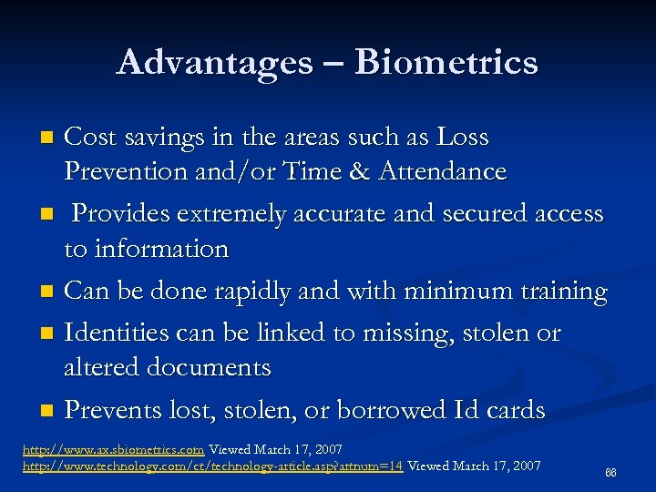 Advantages – Biometrics Cost savings in the areas such as Loss Prevention and/or Time
