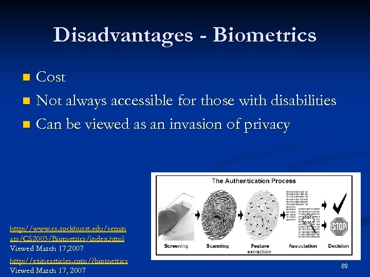 Disadvantages - Biometrics Cost n Not always accessible for those with disabilities n Can