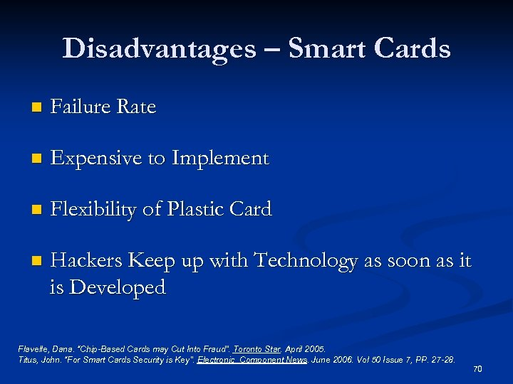 Disadvantages – Smart Cards n Failure Rate n Expensive to Implement n Flexibility of