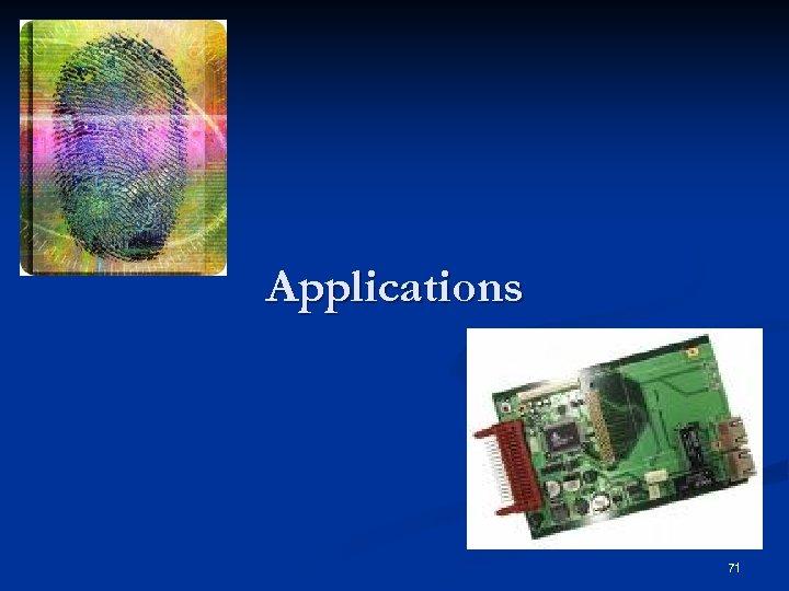 Applications 71
