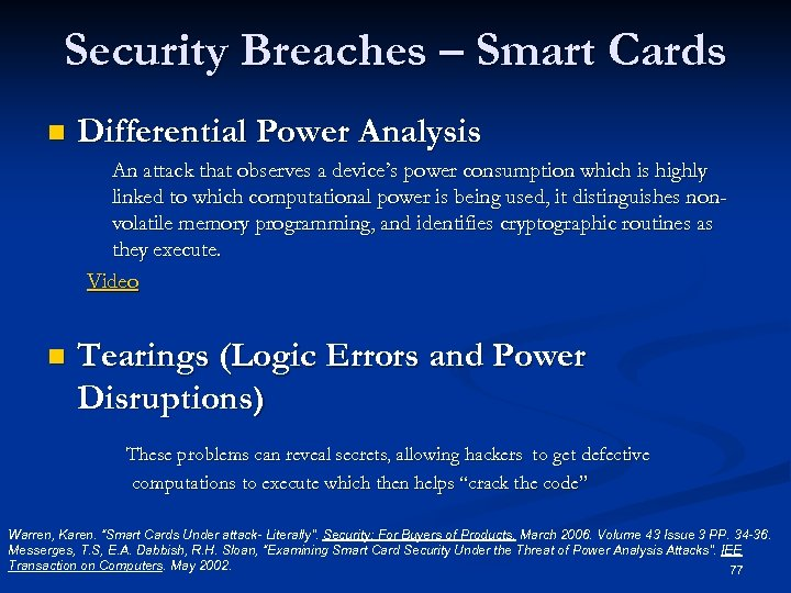 Security Breaches – Smart Cards n Differential Power Analysis An attack that observes a