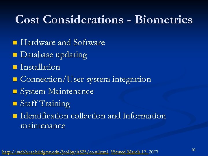 Cost Considerations - Biometrics Hardware and Software n Database updating n Installation n Connection/User
