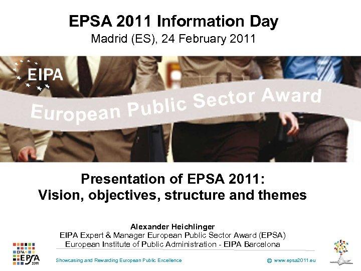 EPSA 2011 Information Day Madrid (ES), 24 February 2011 Presentation of EPSA 2011: Vision,