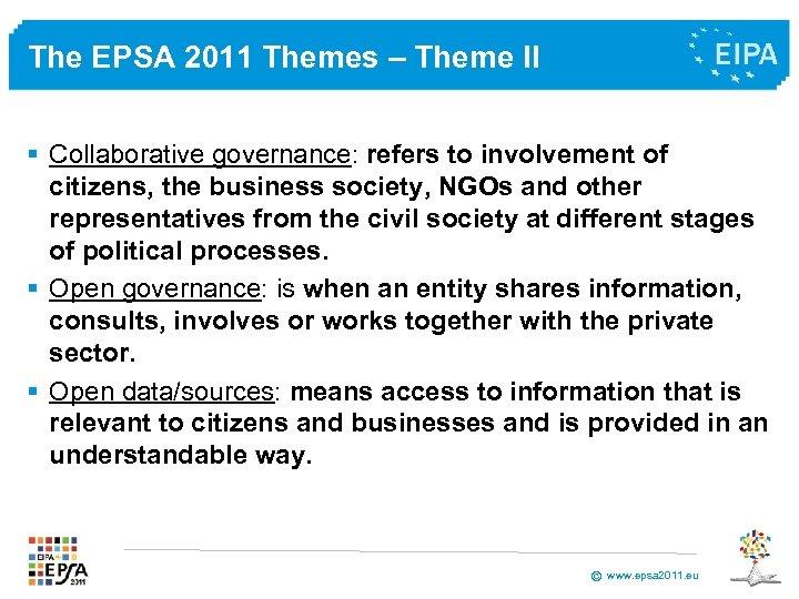 The EPSA 2011 Themes – Theme II § Collaborative governance: refers to involvement of