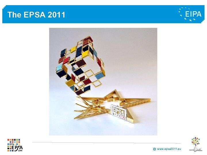 The EPSA 2011 © www. epsa 2011. eu