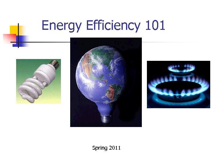 Energy Efficiency 101 Spring 2011