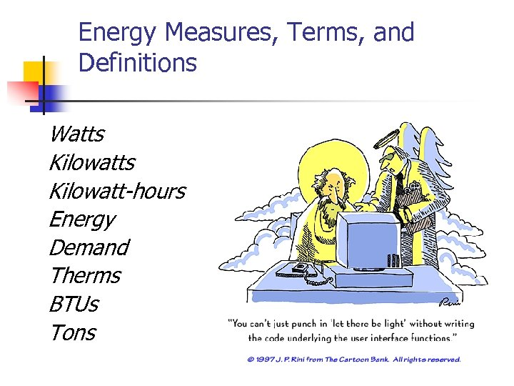 Energy Measures, Terms, and Definitions Watts Kilowatt-hours Energy Demand Therms BTUs Tons