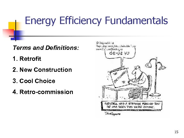 Energy Efficiency Fundamentals Terms and Definitions: 1. Retrofit 2. New Construction 3. Cool Choice
