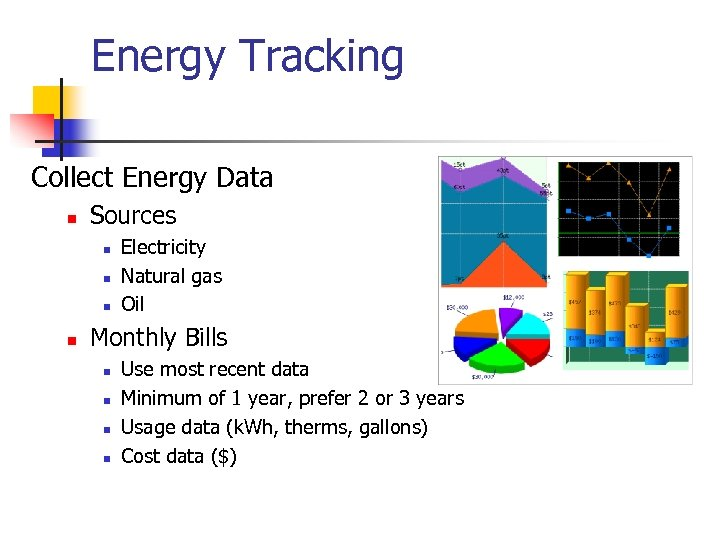 Energy Tracking Collect Energy Data n Sources n n Electricity Natural gas Oil Monthly