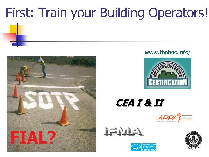 First: Train your Building Operators! www. theboc. info/ CEA I & II
