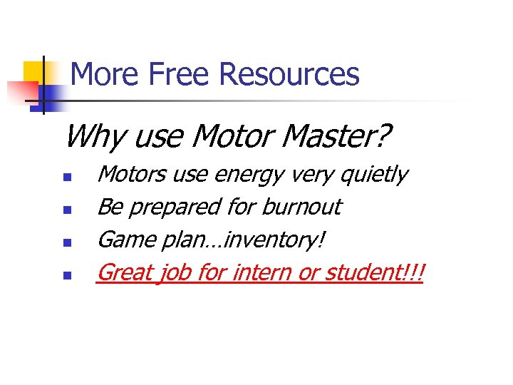 More Free Resources Why use Motor Master? n n Motors use energy very quietly