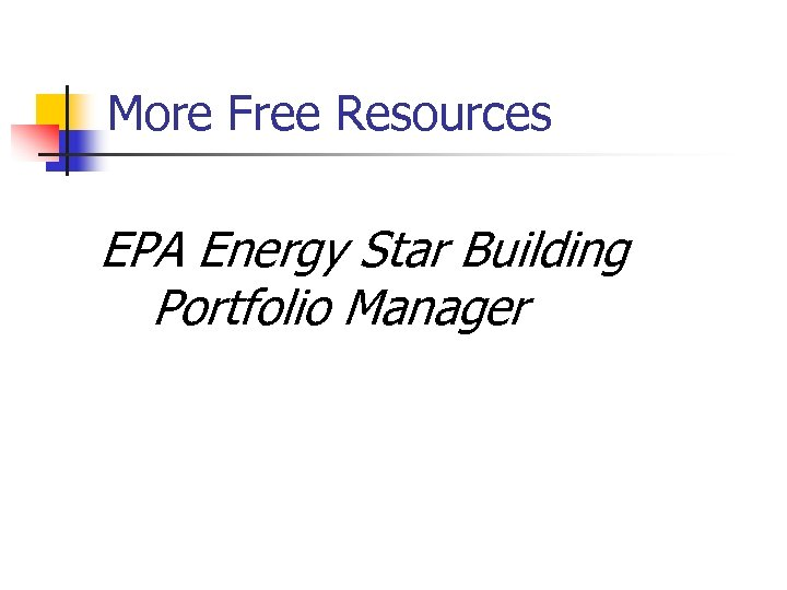 More Free Resources EPA Energy Star Building Portfolio Manager