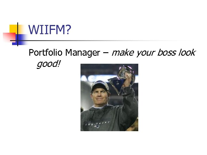 WIIFM? Portfolio Manager – make your boss look good!