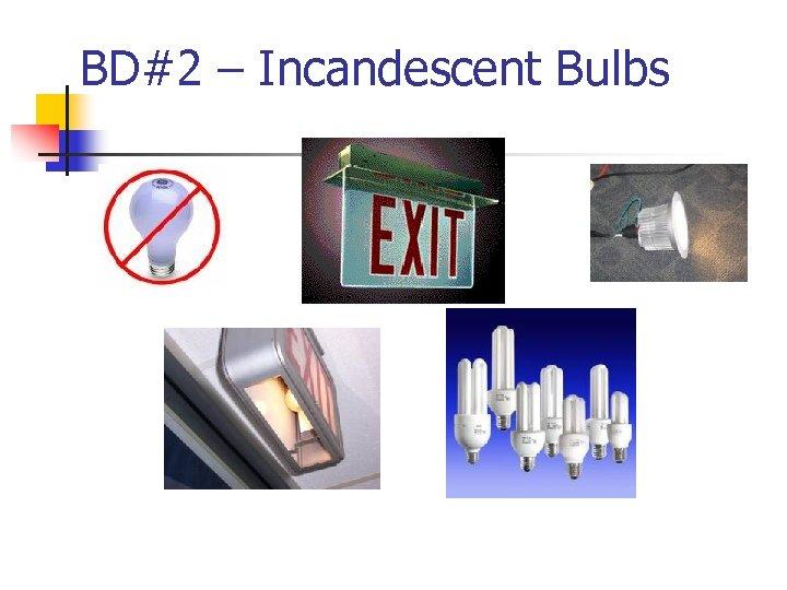 BD#2 – Incandescent Bulbs