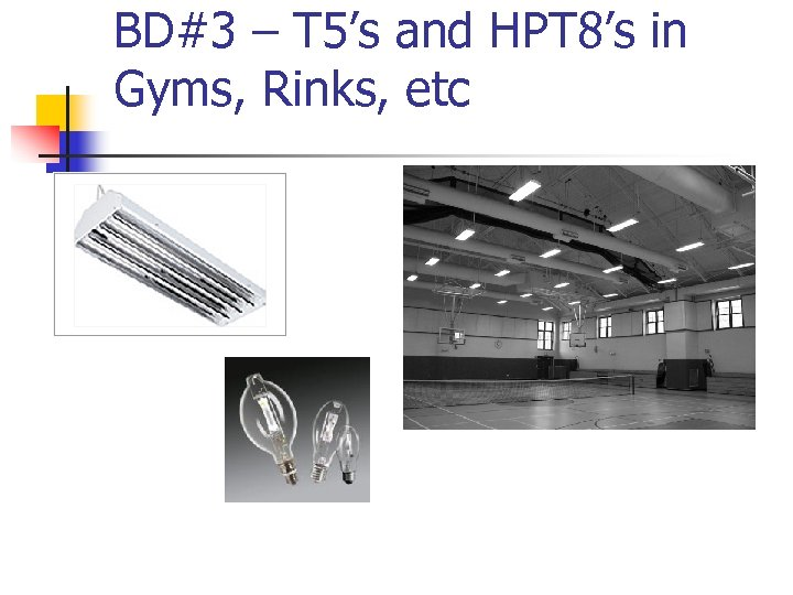 BD#3 – T 5's and HPT 8's in Gyms, Rinks, etc