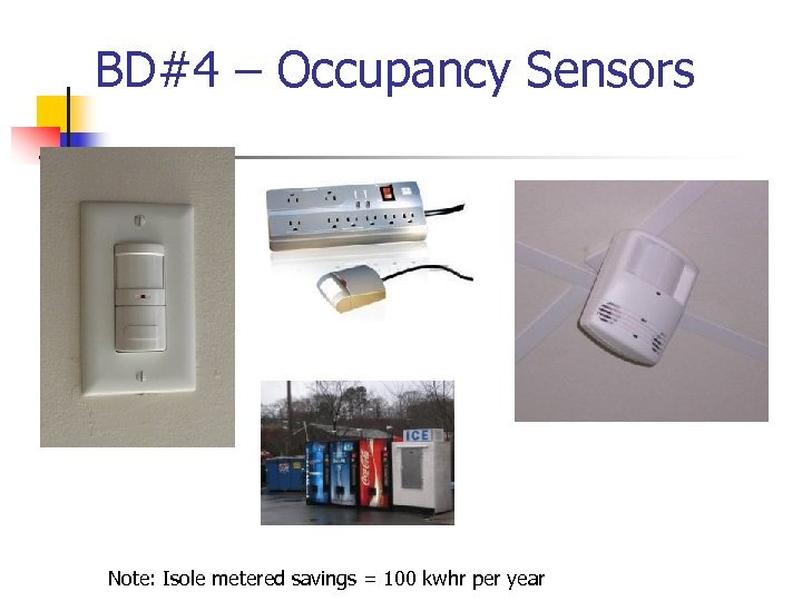 BD#4 – Occupancy Sensors Note: Isole metered savings = 100 kwhr per year
