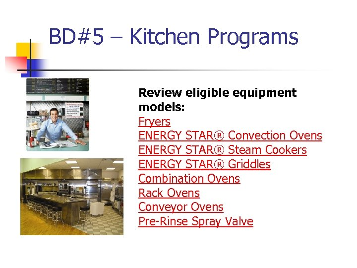 BD#5 – Kitchen Programs Review eligible equipment models: Fryers ENERGY STAR® Convection Ovens ENERGY