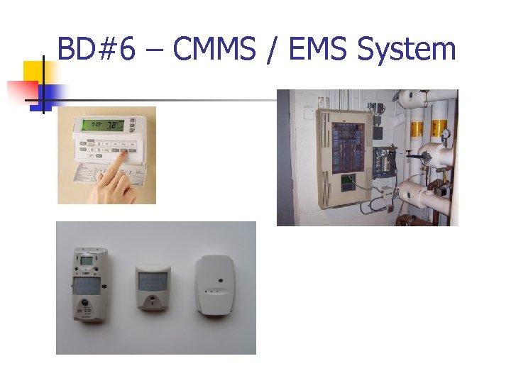 BD#6 – CMMS / EMS System