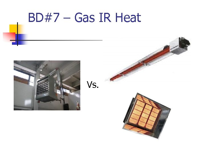 BD#7 – Gas IR Heat Vs.