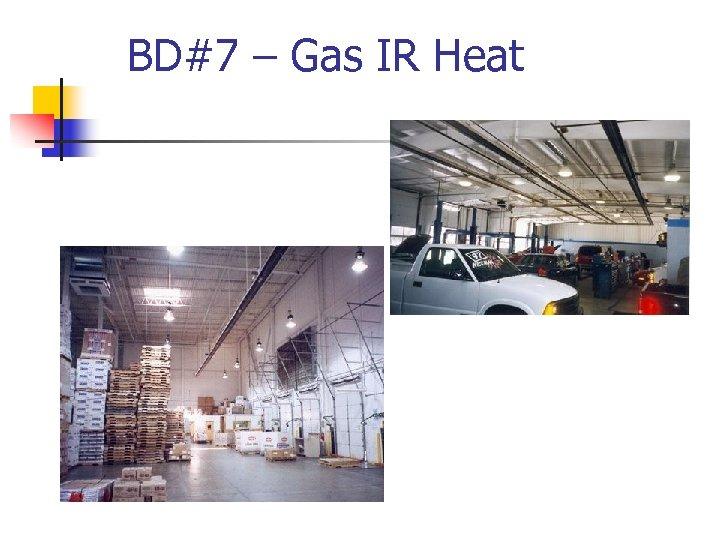 BD#7 – Gas IR Heat