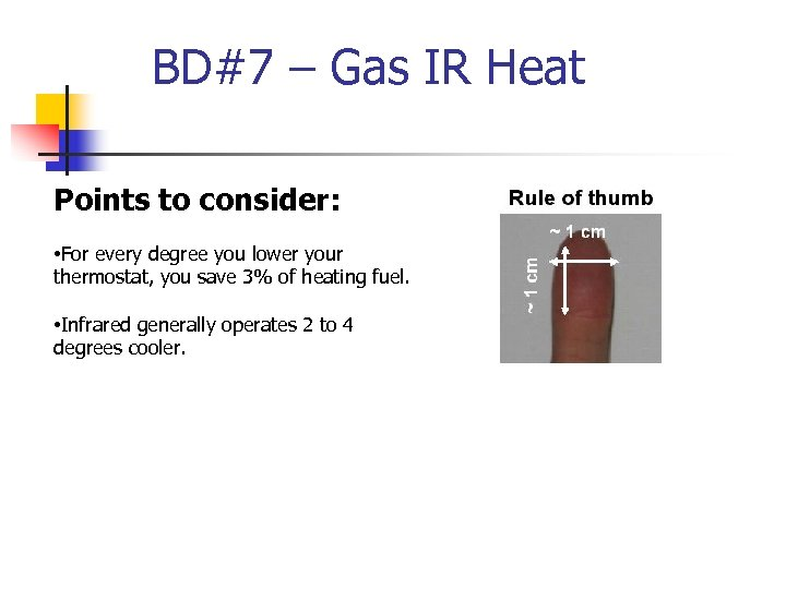 BD#7 – Gas IR Heat Points to consider: • For every degree you lower