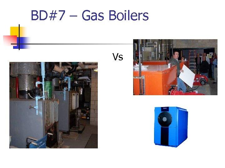 BD#7 – Gas Boilers Vs
