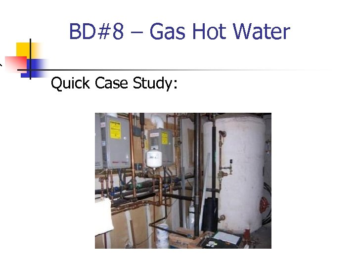 BD#8 – Gas Hot Water Quick Case Study: