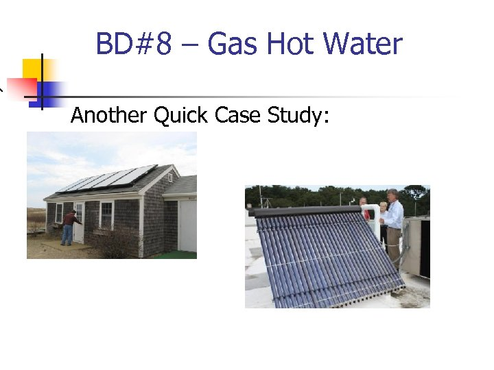 BD#8 – Gas Hot Water Another Quick Case Study: