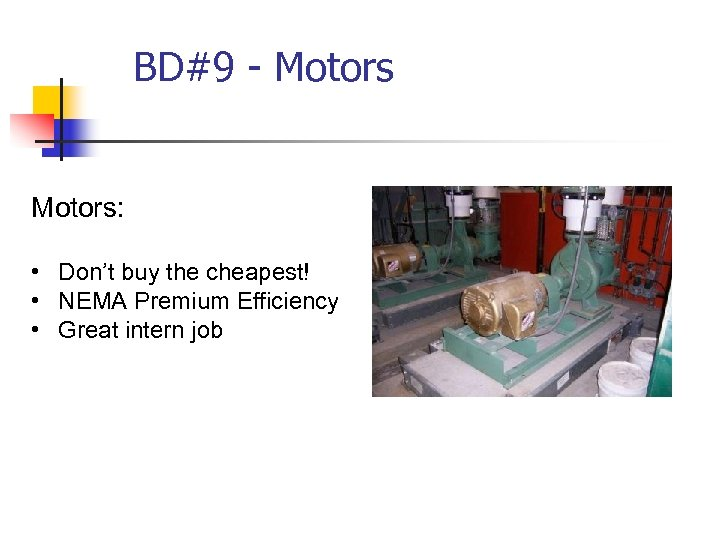 BD#9 - Motors: • Don't buy the cheapest! • NEMA Premium Efficiency • Great