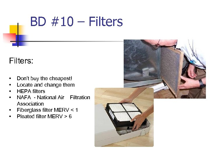 BD #10 – Filters: • • • Don't buy the cheapest! Locate and change